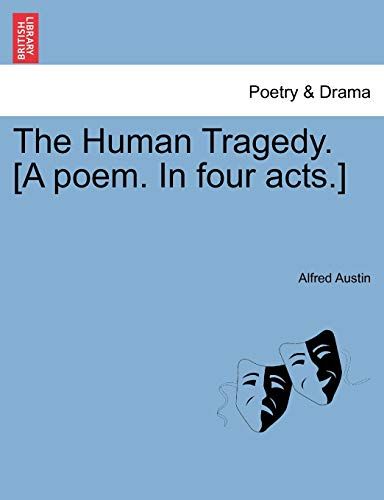 9781241368647: The Human Tragedy. [A poem. In four acts.]