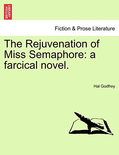 The Rejuvenation of Miss Semaphore: A Farcical: Hal Godfrey