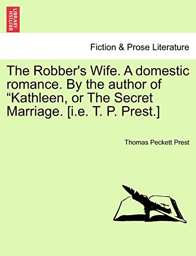 """The Robber's Wife. A domestic romance. By the author of """"Kathleen, or The Secret Marriage. ..."""