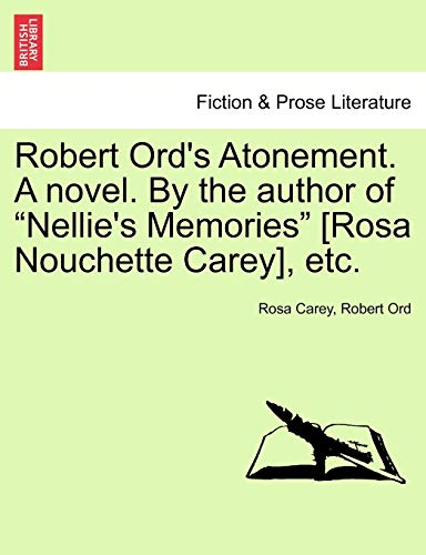 Robert Ord s Atonement. a Novel. by: Rosa Carey, Robert