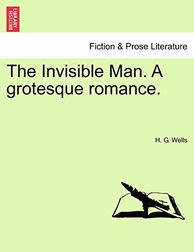 The Invisible Man. A grotesque romance.: Wells, H. G.