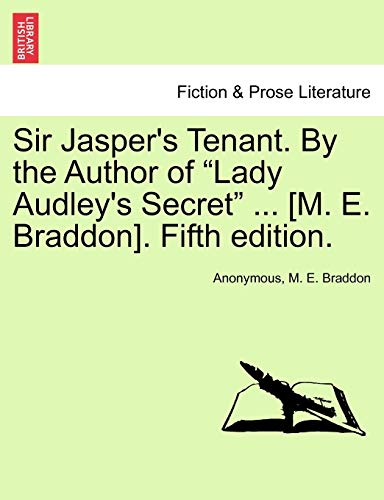 "Sir Jasper's Tenant. By the Author of ""Lady Audley's Secret"" ... [M. E. Braddon]. Fifth edition. (1241373221) by Anonymous; M. E. Braddon"