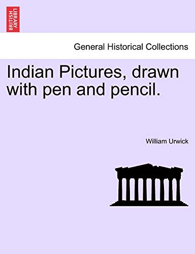 Indian Pictures, Drawn with Pen and Pencil.: William Urwick
