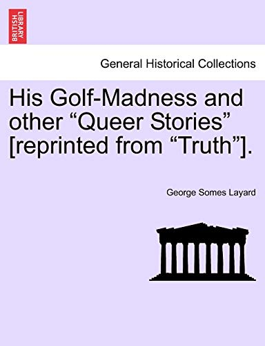 His Golf-Madness and Other Queer Stories [Reprinted: George Somes Layard