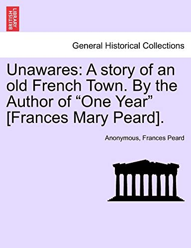 9781241379667: Unawares: A story of an old French Town. By the Author of