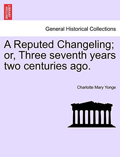 9781241380601: A Reputed Changeling; or, Three seventh years two centuries ago.