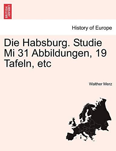 Die Habsburg. Studie Mi 31 Abbildungen, 19: Walther Merz