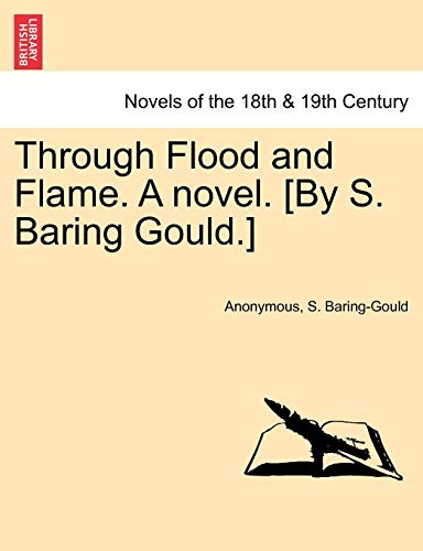 9781241385347: Through Flood and Flame. a Novel. [By S. Baring Gould.]