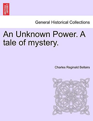 9781241386740: An Unknown Power. A tale of mystery.