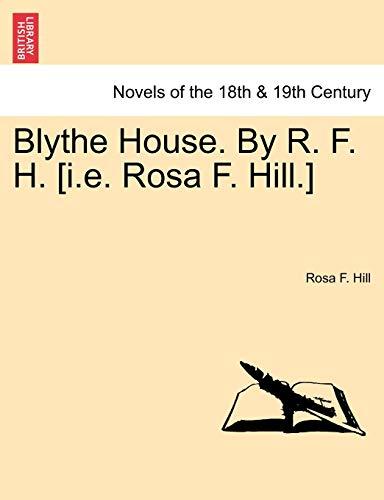 9781241387198: Blythe House. by R. F. H. [I.E. Rosa F. Hill.]
