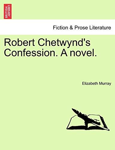 Robert Chetwynd's Confession. A novel. (1241387842) by Murray, Elizabeth