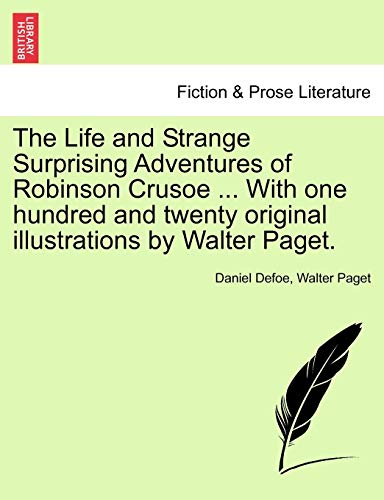The Life and Strange Surprising Adventures of Robinson Crusoe . With one hundred and twenty ...