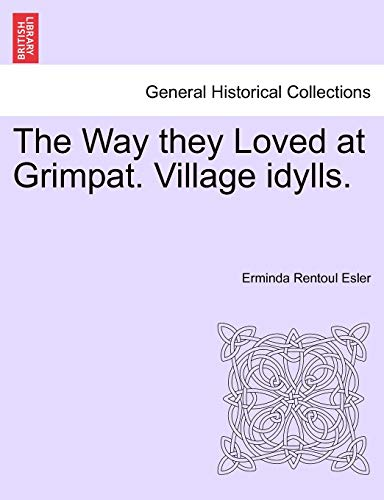 9781241389147: The Way they Loved at Grimpat. Village idylls.