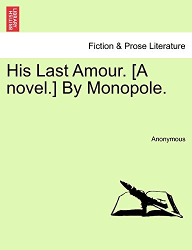 His Last Amour. [A novel.] By Monopole.: Anonymous
