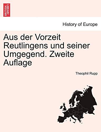 9781241390556: Aus der Vorzeit Reutlingens und seiner Umgegend. Zweite Auflage (German Edition)