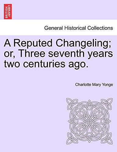 9781241392512: A Reputed Changeling; or, Three seventh years two centuries ago.