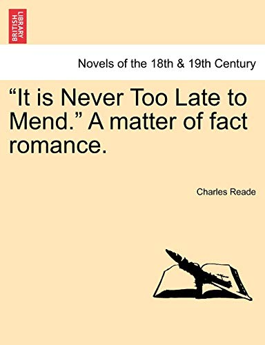 """It is Never Too Late to Mend."""" A matter of fact romance.VOL.III: Reade, Charles"""