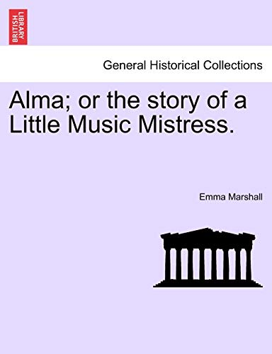 9781241395360: Alma; or the story of a Little Music Mistress.