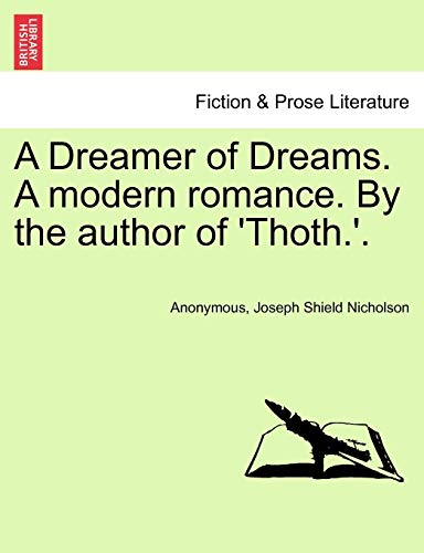 A Dreamer of Dreams. A modern romance. By the author of 'Thoth.'. - Anonymous; Joseph Shield Nicholson