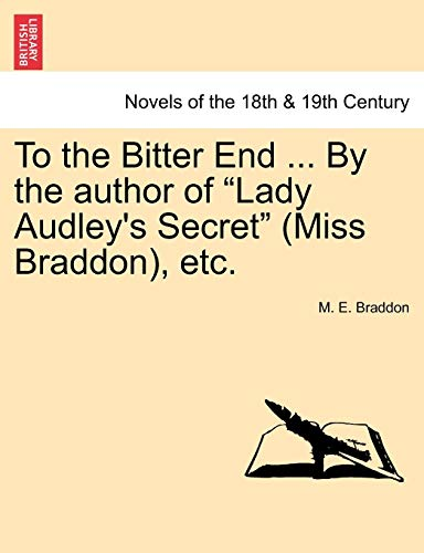 "To the Bitter End ... by the Author of ""Lady Audley's Secret"" (Miss Braddon), Etc. (9781241399993) by Mary Elizabeth Braddon"