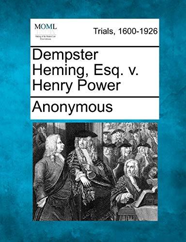 Dempster Heming, Esq. v. Henry Power