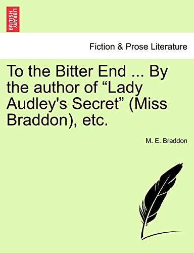 "To the Bitter End ... By the author of ""Lady Audley's Secret"" (Miss Braddon), etc. Vol. II. (1241403805) by M. E. Braddon"