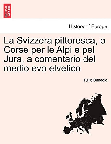 9781241404178: La Svizzera pittoresca, o Corse per le Alpi e pel Jura, a comentario del medio evo elvetico