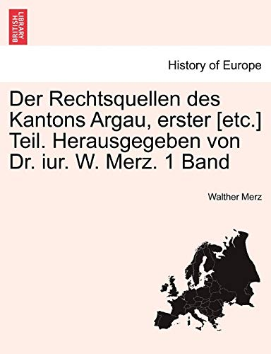 Der Rechtsquellen Des Kantons Argau, Erster [Etc.]: Walther Merz