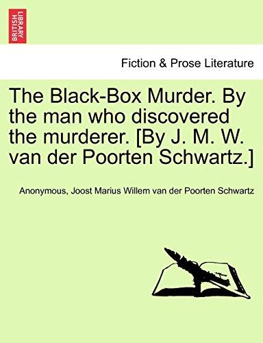 9781241406158: The Black-Box Murder. By the man who discovered the murderer. [By J. M. W. van der Poorten Schwartz.]
