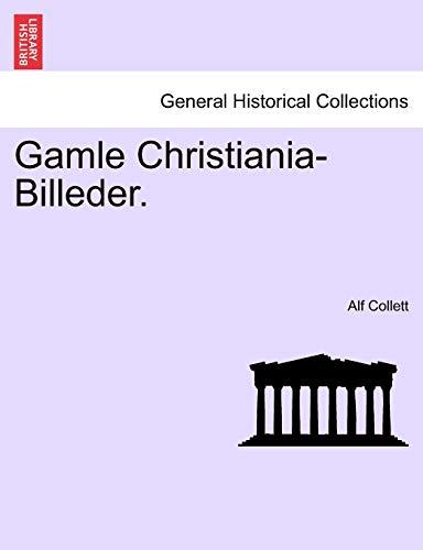 Gamle Christiania-Billeder. (Paperback): Alf Collett