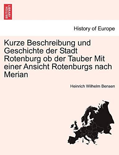 9781241410476: Kurze Beschreibung und Geschichte der Stadt Rotenburg ob der Tauber Mit einer Ansicht Rotenburgs nach Merian (German Edition)