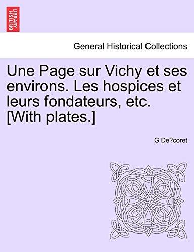 9781241410988: Une Page sur Vichy et ses environs. Les hospices et leurs fondateurs, etc. [With plates.] (French Edition)