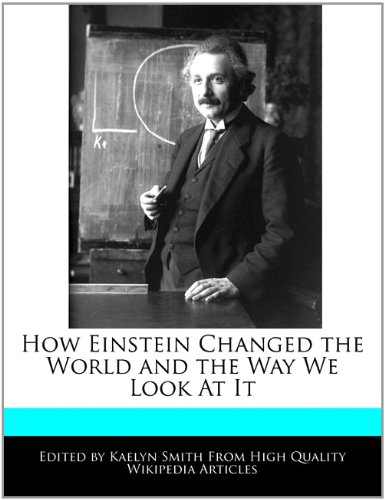 How Einstein Changed the World and the: Smith, Kaelyn
