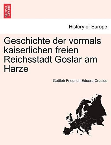 9781241411664: Geschichte der vormals kaiserlichen freien Reichsstadt Goslar am Harze
