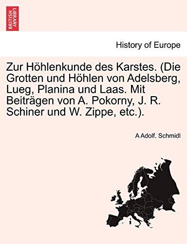 9781241411992: Zur Höhlenkunde des Karstes. (Die Grotten und Höhlen von Adelsberg, Lueg, Planina und Laas. Mit Beiträgen von A. Pokorny, J. R. Schiner und W. Zippe, etc.).