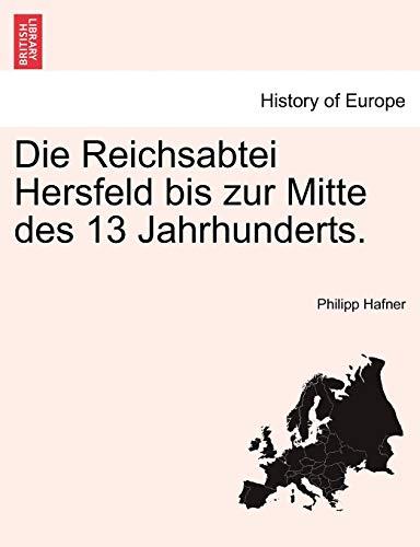 9781241412067: Die Reichsabtei Hersfeld bis zur Mitte des 13 Jahrhunderts.