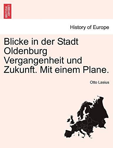 Blicke in der Stadt Oldenburg Vergangenheit und Zukunft. Mit einem Plane. (German Edition): Lasius,...
