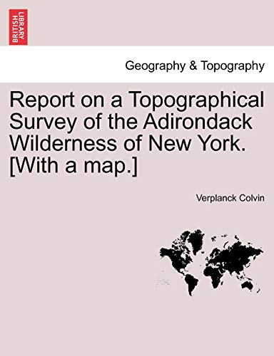 Report on a Topographical Survey of the: Verplanck Colvin