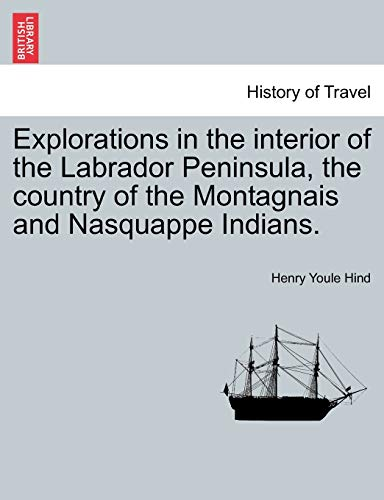 9781241417208: Explorations in the interior of the Labrador Peninsula, the country of the Montagnais and Nasquappe Indians.