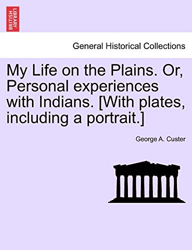 9781241417475: My Life on the Plains. Or, Personal experiences with Indians. [With plates, including a portrait.]
