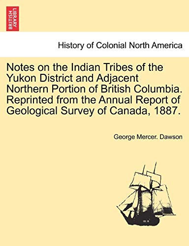 Notes on the Indian Tribes of the Yukon District and Adjacent Northern Portion of British Columbia....