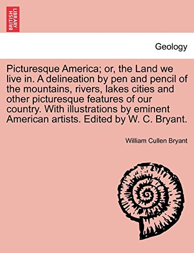 Picturesque America; or, the Land we live in. A delineation by pen and pencil of the mountains, ...