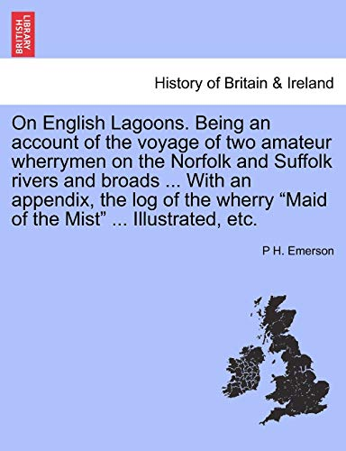On English Lagoons. Being an account of the voyage of two amateur wherrymen on the Norfolk and ...