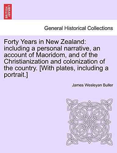 Forty Years in New Zealand: including a: James Wesleyan Buller