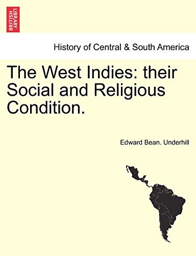 The West Indies: Their Social and Religious Condition. (Paperback): Edward Bean Underhill