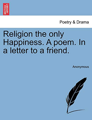 9781241421618: Religion the only Happiness. A poem. In a letter to a friend.