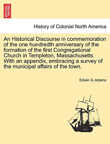 An Historical Discourse in Commemoration of the: Edwin G Adams