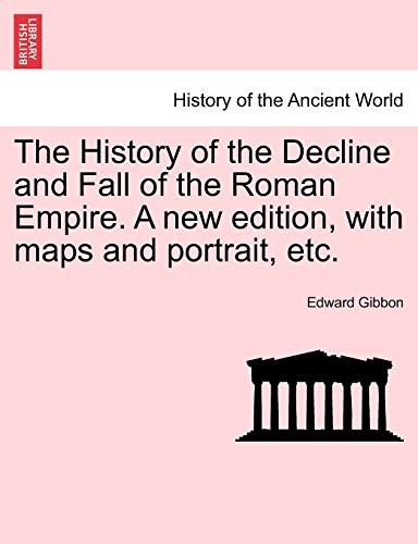 The History of the Decline and Fall of the Roman Empire. A new edition, with maps and portrait, etc. (1241423768) by Gibbon, Edward