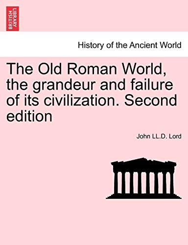 The Old Roman World, the grandeur and: Lord, John LL.D.