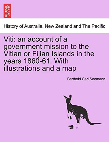 Viti: an account of a government mission to the Vitian or Fijian Islands in the years 1860-61. With illustrations and a map - Berthold Carl Seemann